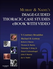 Murray & Nadel's Image-Guided Thoracic Case Studies with Video ebook by Robert J. Mason,V. Courtney Broaddus,Thomas Martin,Talmadge King Jr.,Dean Schraufnagel,Jay A. Nadel