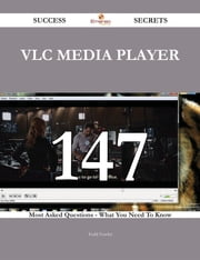 VLC media player 147 Success Secrets - 147 Most Asked Questions On VLC media player - What You Need To Know ebook by Todd Fowler