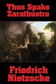 Thus Spake Zarathustra - A Book for All and None ebook by Friedrich Nietzsche
