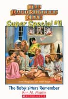 The Baby-Sitters Club Super Special #11: The Baby-Sitters Remember ebook by Ann M. Martin