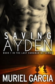 Saving Ayden - Last Hangman MC, #1 ebook by Muriel Garcia