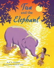 Tua and the Elephant ebook by R.P. Harris,Taeeun Yoo