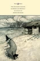 The Ingoldsby Legends or Mirth and Marvels - Illustrated by Arthur Rackham ebook by Thomas Ingoldsby, Arthur Rackham