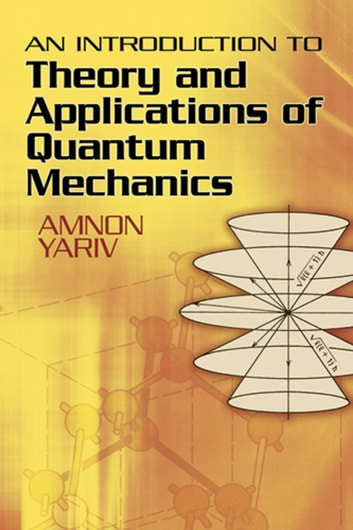An Introduction to Theory and Applications of Quantum Mechanics ebook by Amnon Yariv