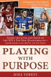 Playing with Purpose - Inside the Lives and Faith of the NFL's Top New Quarterbacks ebook by Mike Yorkey
