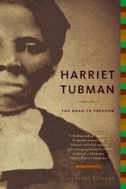 Harriet Tubman - The Road to Freedom ebook by Catherine Clinton