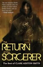 The Return of the Sorcerer: The Best of Clark Ashton Smith ebook by Clark Ashton Smith