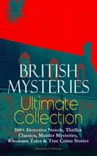 BRITISH MYSTERIES Ultimate Collection: 560+ Detective Novels, Thriller Classics, Murder Mysteries, Whodunit Tales & True Crime Stories (Illustrated Edition) - Complete Sherlock Holmes, Father Brown, Four Just Men Series, Dr. Thorndyke Series, Bulldog Drummond Adventures, Martin Hewitt Cases, Max Carrados Stories and many more ebook by Arthur Conan Doyle, Edgar Wallace, Wilkie Collins,...