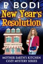 New Years Resolution - Mother Earth's Kitchen Cozy Mystery Series, #3 ebook by P Bodi