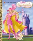 Barbie and the Three Musketeers (Barbie) ebook by Golden Books,Golden Books