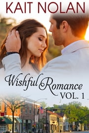 Wishful Romance Volume 1 (Books 1-3) - Small Town Southern Romance ebook by Kait Nolan