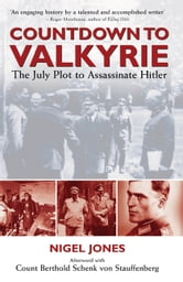 Countdown to Valkyrie - THE JULY PLOT TO ASSASSINATE HITLER ebook by Nigel  Jones