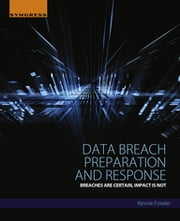 Data Breach Preparation and Response - Breaches are Certain, Impact is Not ebook by Kevvie Fowler