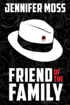 Friend of the Family ebook by Jennifer Moss