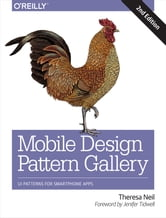 Mobile Design Pattern Gallery - UI Patterns for Smartphone Apps ebook by Theresa Neil