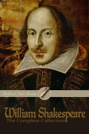 William Shakespeare: The Complete Collection (Bedford Park Books Edition) ebook by Shakespeare, William