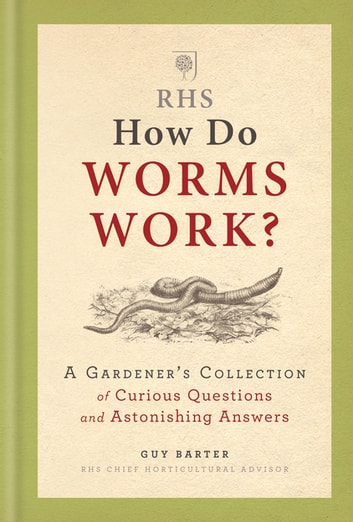 RHS How Do Worms Work? - A Gardener's Collection of Curious Questions and Astonishing Answers ebook by Guy Barter,The Royal Horticultural Society