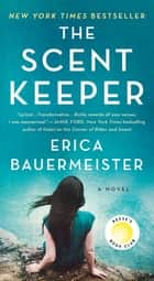 The Scent Keeper - A Novel ebook by Erica Bauermeister