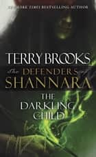 The Darkling Child - The Defenders of Shannara ebook by Terry Brooks