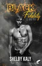 Black Fidelity, tome 2 : Bad Trip eBook by Shelby Kaly