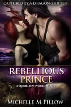 Rebellious Prince - A Qurilixen World Novel 電子書 by Michelle M. Pillow