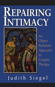 Repairing Intimacy - An Object Relations Approach to Couples Therapy ebook by Judith Siegel Ph.D