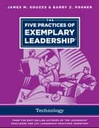 The Five Practices of Exemplary Leadership - Technology ebook by James M. Kouzes