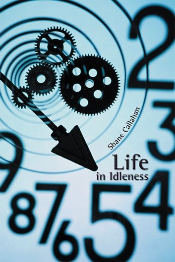 Life in Idleness ebook by Shane Callahan