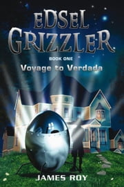 Edsel Grizzler: Voyage to Verdada ebook by Roy, James