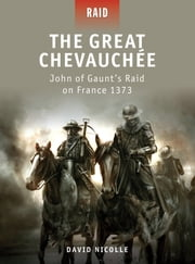 The Great Chevauchée - John of Gaunt?s Raid on France 1373 ebook by Dr David Nicolle,Mr Peter Dennis