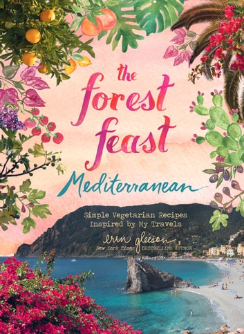 The Forest Feast Mediterranean - Simple Vegetarian Recipes Inspired by My Travels ebook by Erin Gleeson