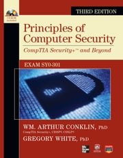 Principles of Computer Security CompTIA Security+ and Beyond (Exam SY0-301), 3rd Edition ebook by Wm. Arthur Conklin, Gregory White, Dwayne Williams, Roger Davis, Chuck Cothren, Corey Schou