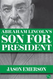 Abraham Lincoln's Son For President ebook by Jason Emerson
