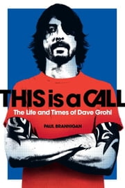 This Is a Call - The Life and Times of Dave Grohl ebook by Paul Brannigan