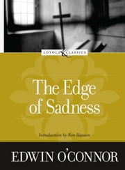 The Edge Of Sadness ebook by Edwin O'Connor,Ron Hansen,Amy Welbor