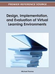 Design, Implementation, and Evaluation of Virtual Learning Environments ebook by Michael Thomas