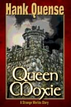 Queen Moxie ebook by Hank Quense