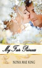 My Fair Princess ebook by Nona Mae King