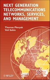 Next Generation Telecommunications Networks, Services, and Management ebook by Thomas Plevyak,Veli Sahin