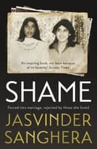 Shame - The bestselling true story of a girl's struggle to survive ebook by Jasvinder Sanghera, Jasvinder Sanghera