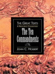 The Ten Commandments:The Great Texts. A Preaching Commentary ebook by Holbert, John C.