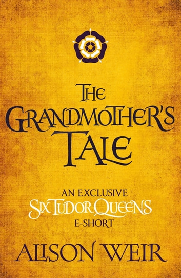 The Grandmother's Tale ebook by Alison Weir