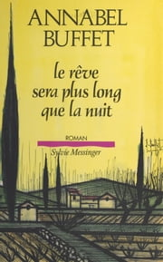 Le rêve sera plus long que la nuit ebook by Annabel Buffet