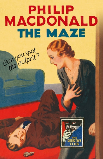 The Maze (Detective Club Crime Classics) ebook by Philip MacDonald