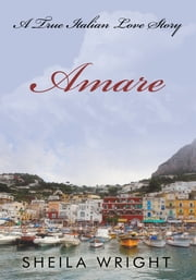 Amare - A True Italian Love Story ebook by Sheila Wright