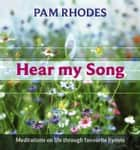 Hear My Song - Meditations on life through favourite hymns ebook by Pam Rhodes