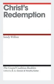 Christ's Redemption ebook by Sandy Willson,D. A. Carson,Timothy J. Keller