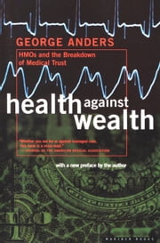 Health Against Wealth - HMOs and the Breakdown of Medical Trust ebook by George Anders