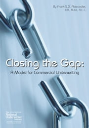 Closing the Gap - A Model for Commercial Underwriting ebook by Frank S.D. Alexander, B.A., M.Ed., A.I.I.C.