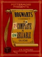 Hogwarts: An Incomplete and Unreliable Guide eBook von J.K. Rowling
